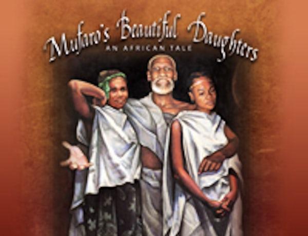 DCT's NATIONAL TOURING PRODUCTION JOHN STEPTOE'S MUFARO'S BEAUTIFUL DAUGHTERS: AN AFRICAN TALE