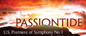 Arts District Chorale - Passiontide: Texas Premiere of Symphony No. 1 by Paul Mealor