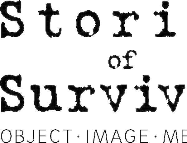 Special Exhibition: Stories of Survival: Object. Image. Memory.