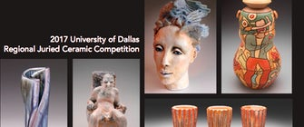 2017 University of Dallas Regional Juried Ceramics Competition