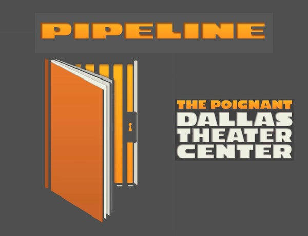 Dallas Theater Center presents PIPELINE