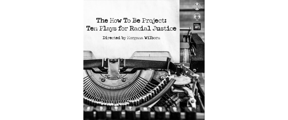 The How To Be Project: Ten Plays for Racial Justice