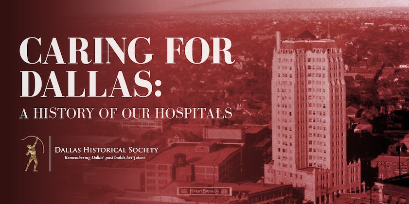 Virtual Exhibit- Caring for Dallas: A History of Our Hospitals