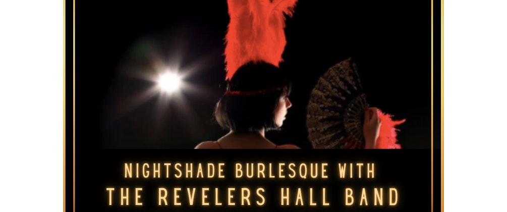 Nightshade Burlesque with The Revelers Hall Band