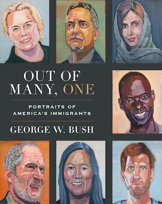 The George W. Bush Presidential Center's 43 Club Presents Out of Many One: Portraits of America's Immigrants with President George W. Bush