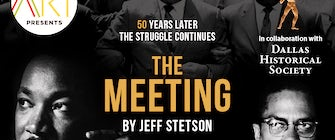 "Opening Night of The Meeting by Jeff Stetson and VIP Reception/""Dallas in the Time of MLK"" Exhibit Unveiling"