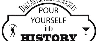 Pour Yourself into Hsitory with Dallas Historical Society