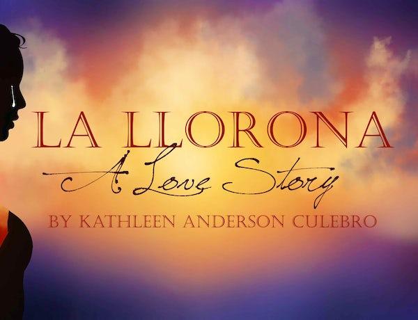 La Llorona: A Love Story by Kathleen Anderson Culebro
